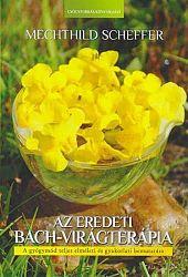 Mechthild Scheffer: Az eredeti Bach virágterápia - A gyógymód teljes elméleti és gyakorlati bemutatása